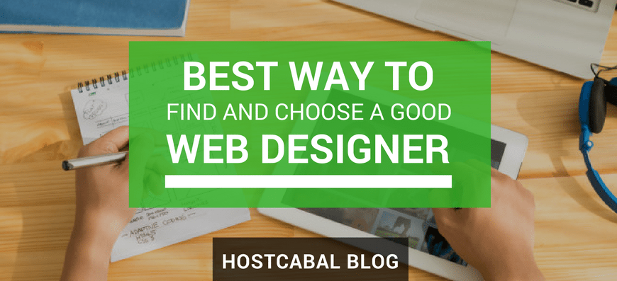 BEST WAY TO FIND AND CHOOSE A GOOD WEB DESIGNER